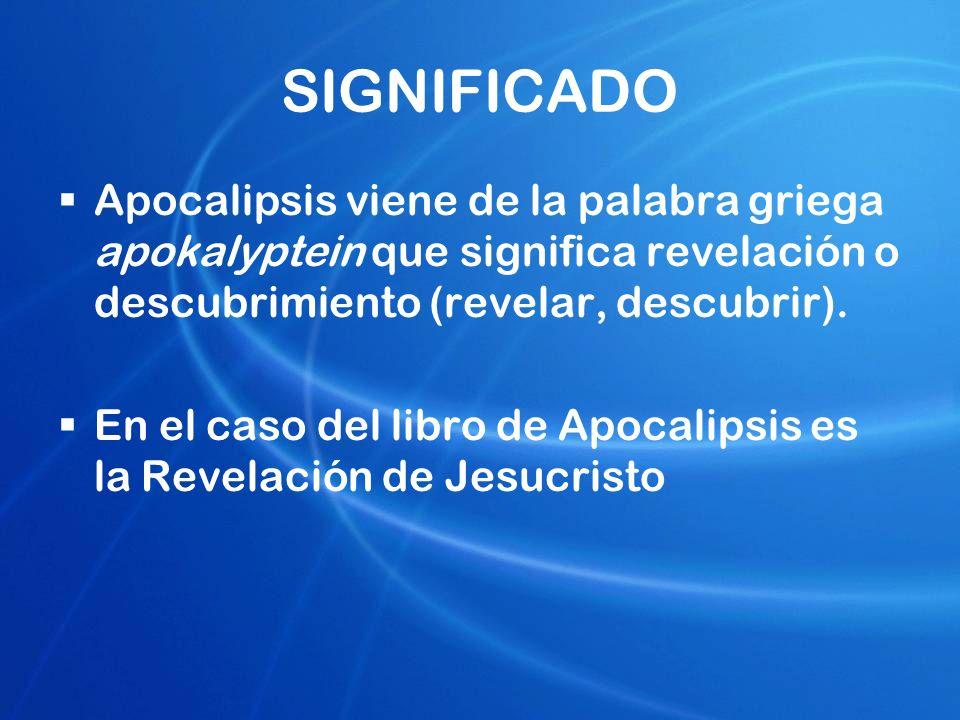 SIGNIFICADO Apocalipsis viene de la palabra griega apokalyptein que significa revelación o descubrimiento (revelar, descubrir).