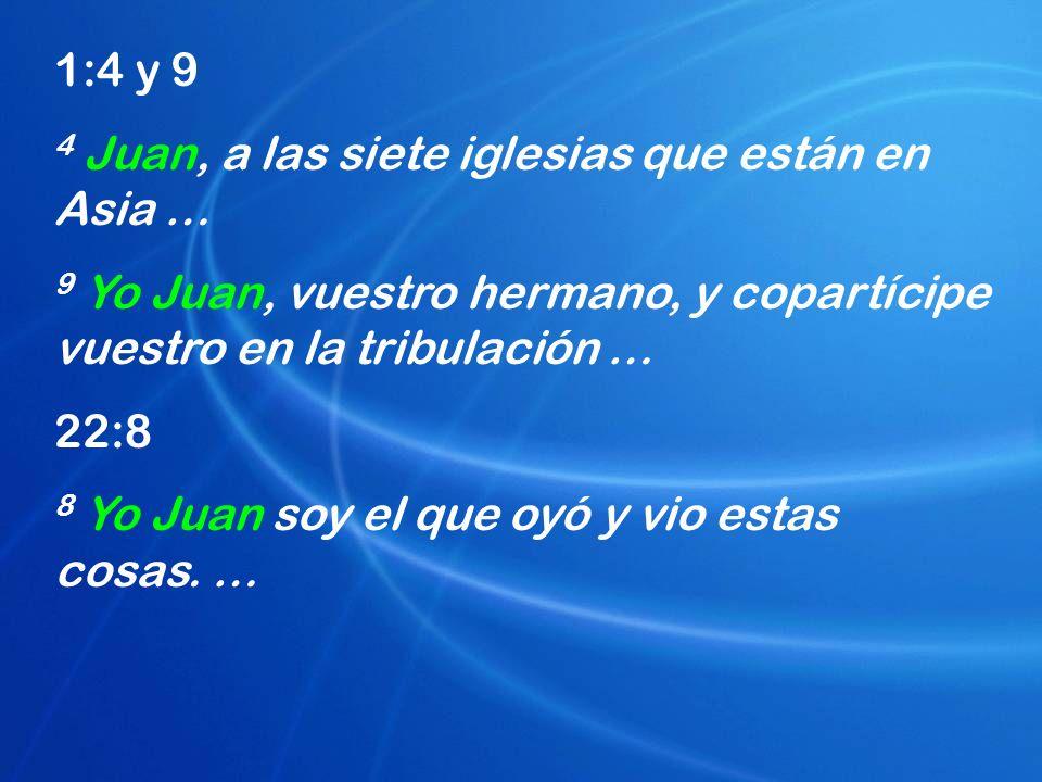 1:4 y 9 4 Juan, a las siete iglesias que están en Asia … 9 Yo Juan, vuestro hermano, y copartícipe vuestro en la tribulación …