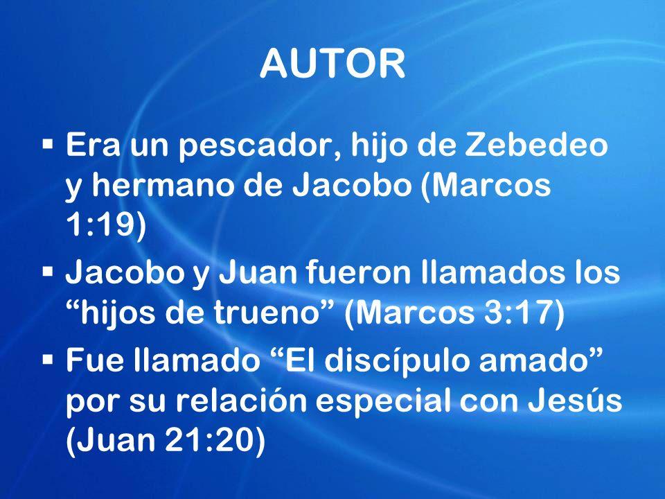 AUTOR Era un pescador, hijo de Zebedeo y hermano de Jacobo (Marcos 1:19) Jacobo y Juan fueron llamados los hijos de trueno (Marcos 3:17)