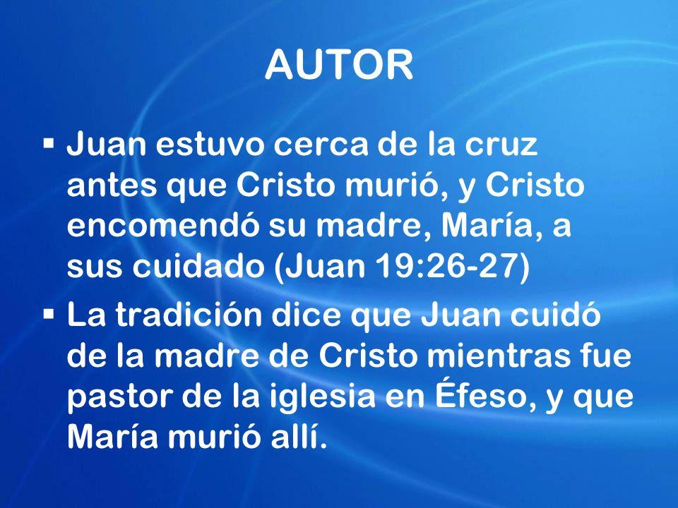AUTOR Juan estuvo cerca de la cruz antes que Cristo murió, y Cristo encomendó su madre, María, a sus cuidado (Juan 19:26-27)