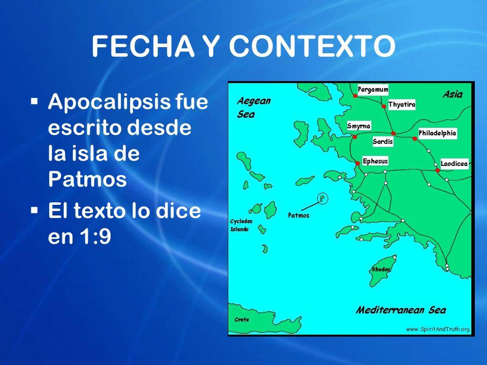 FECHA Y CONTEXTO Apocalipsis fue escrito desde la isla de Patmos