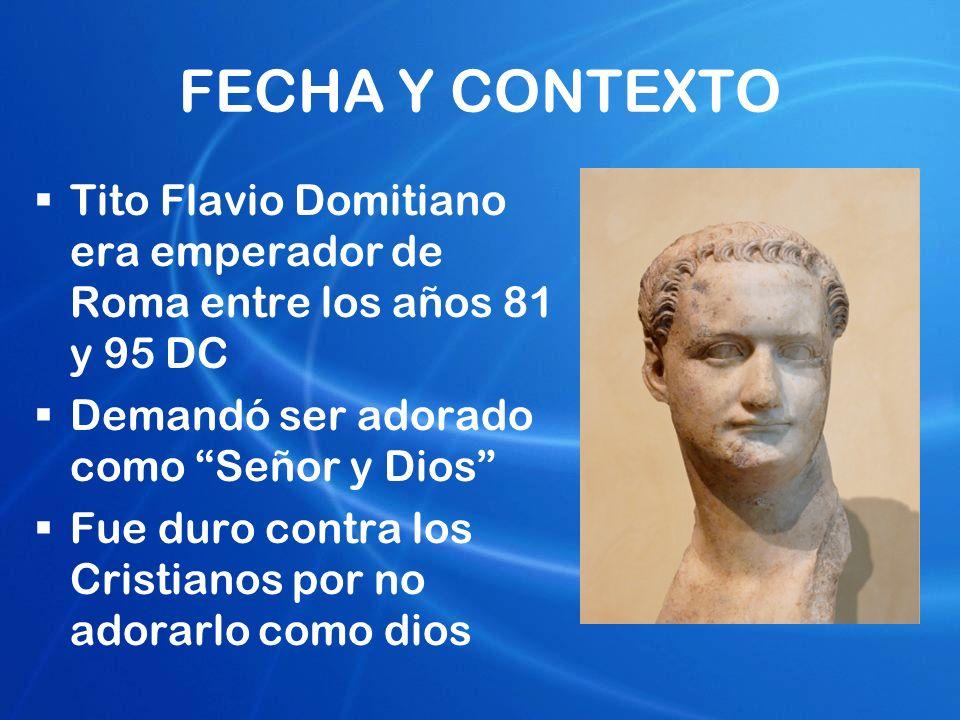 FECHA Y CONTEXTO Tito Flavio Domitiano era emperador de Roma entre los años 81 y 95 DC. Demandó ser adorado como Señor y Dios