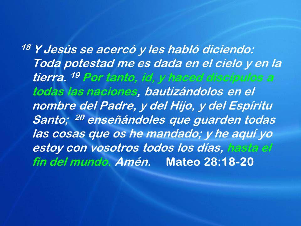 18 Y Jesús se acercó y les habló diciendo: Toda potestad me es dada en el cielo y en la tierra.