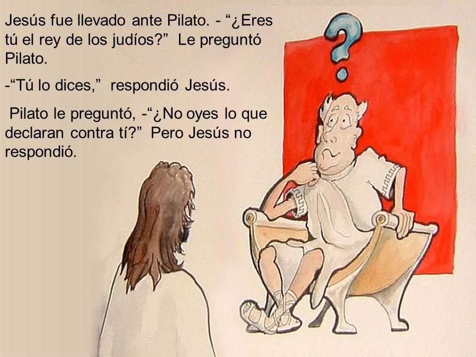 Jesús fue llevado ante Pilato. - ¿Eres tú el rey de los judíos