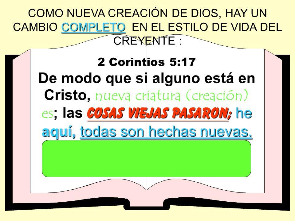 COMO NUEVA CREACIÓN DE DIOS, HAY UN CAMBIO COMPLETO EN EL ESTILO DE VIDA DEL CREYENTE :