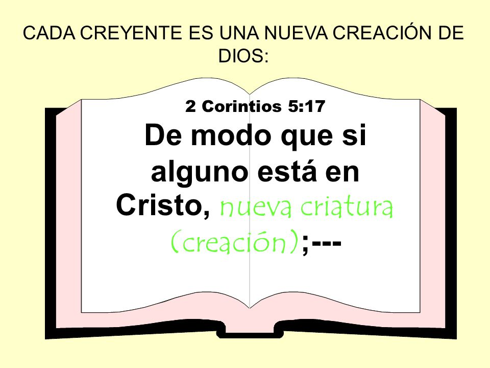 De modo que si alguno está en Cristo, nueva criatura (creación);---