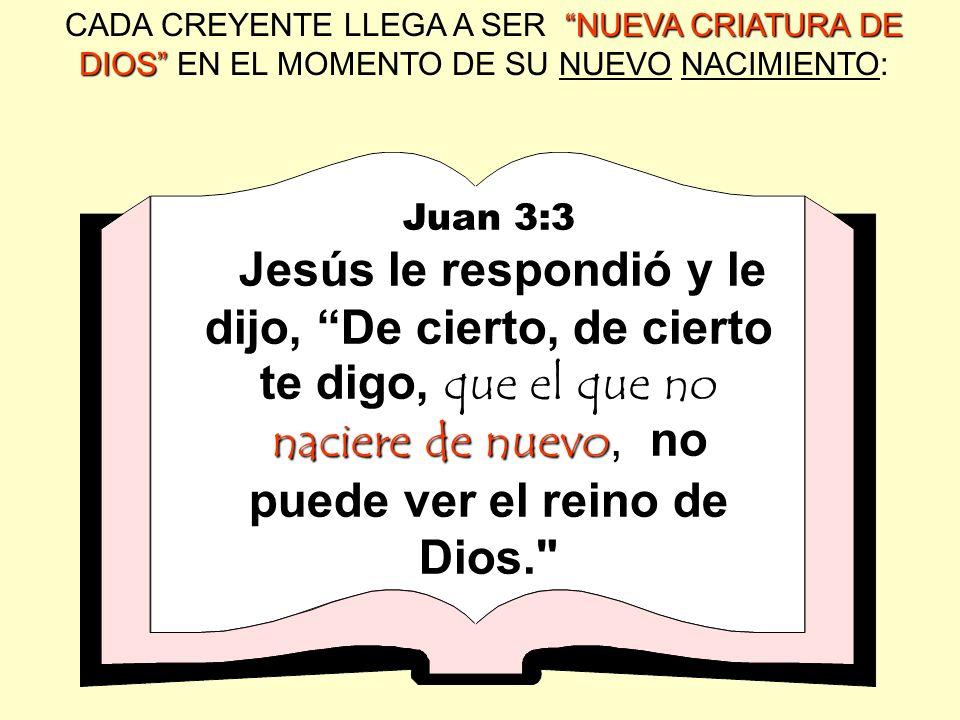 CADA CREYENTE LLEGA A SER NUEVA CRIATURA DE DIOS EN EL MOMENTO DE SU NUEVO NACIMIENTO: