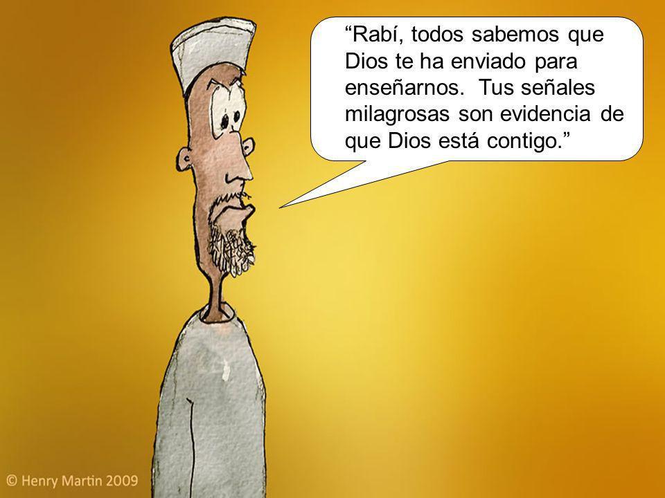 Rabí, todos sabemos que Dios te ha enviado para enseñarnos