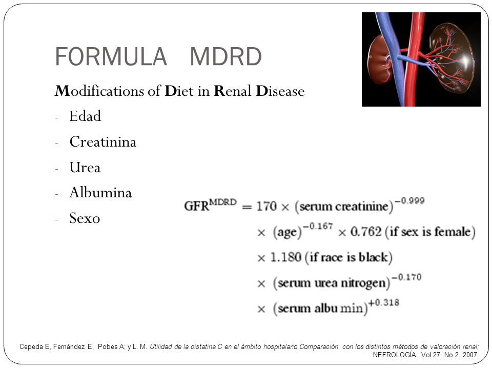 FORMULA MDRD Modifications of Diet in Renal Disease Edad Creatinina