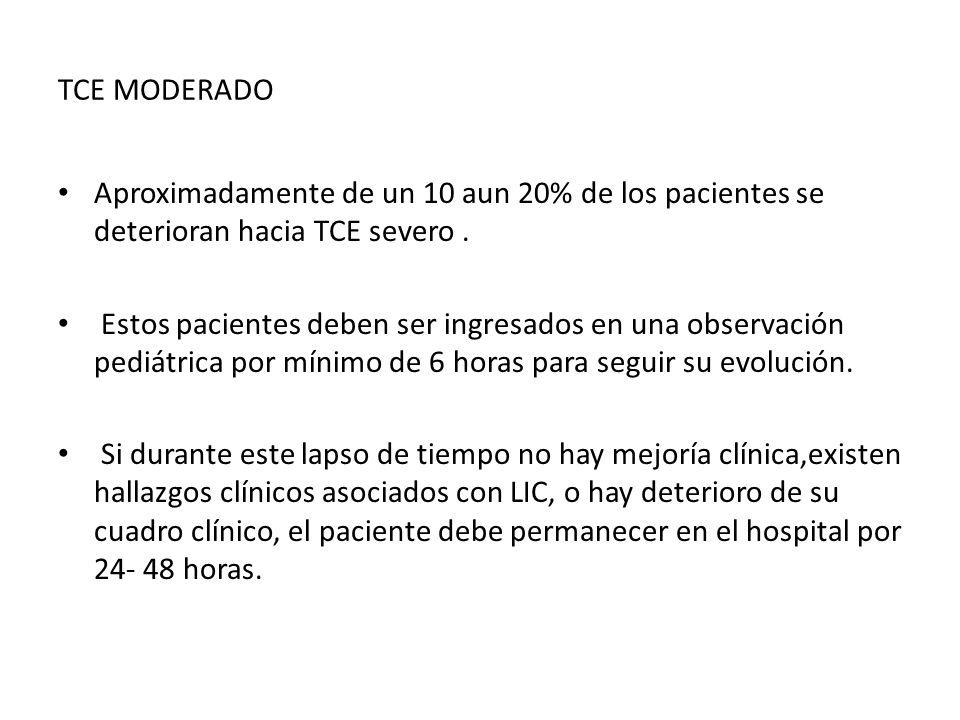 TCE MODERADO Aproximadamente de un 10 aun 20% de los pacientes se deterioran hacia TCE severo .