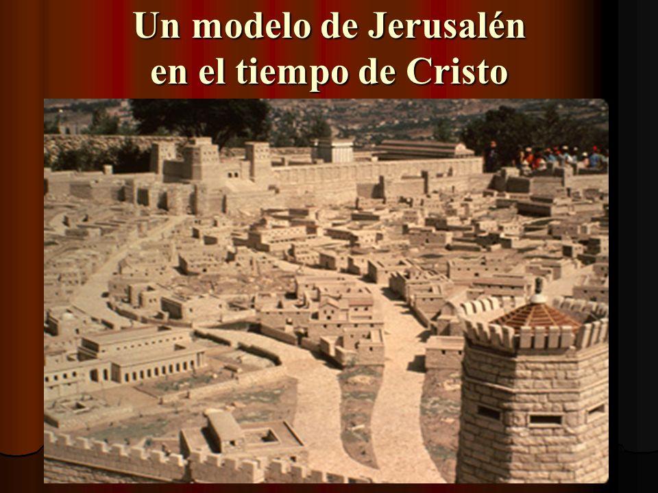 Un modelo de Jerusalén en el tiempo de Cristo