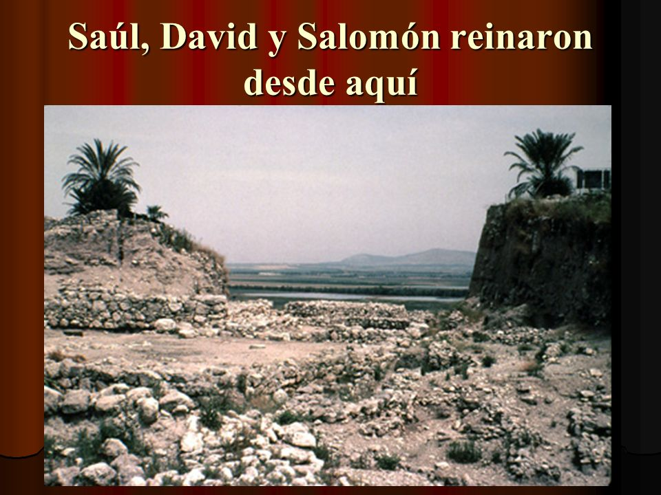 Saúl, David y Salomón reinaron desde aquí