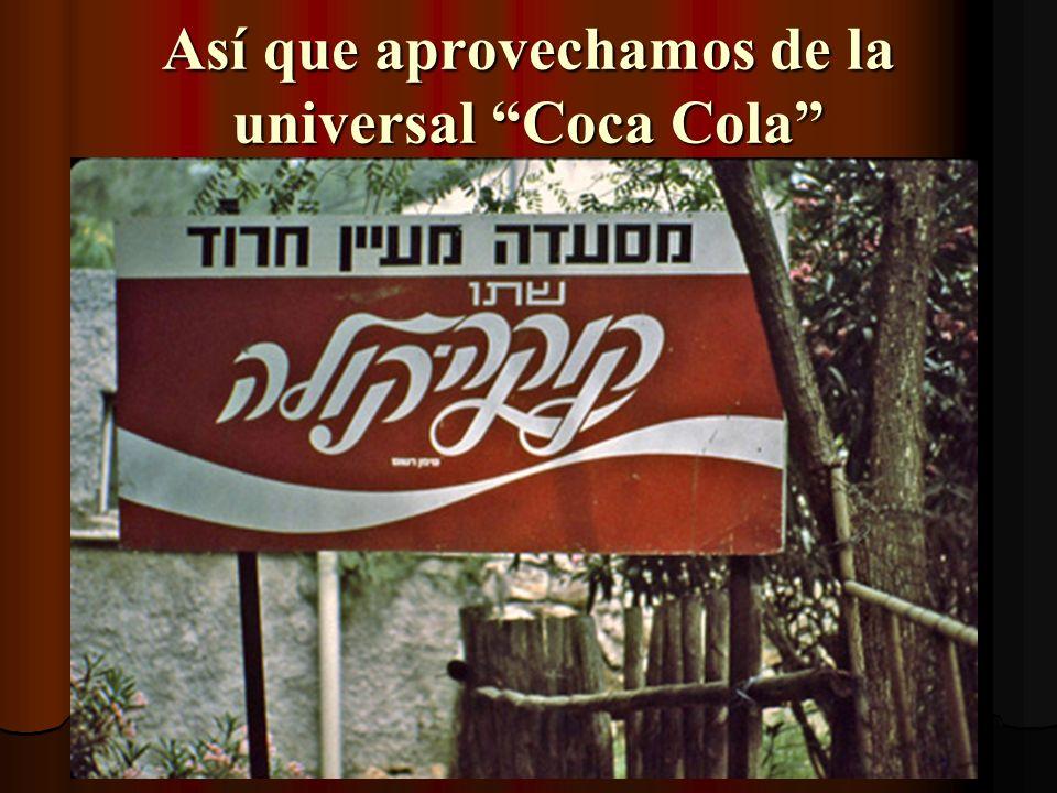 Así que aprovechamos de la universal Coca Cola