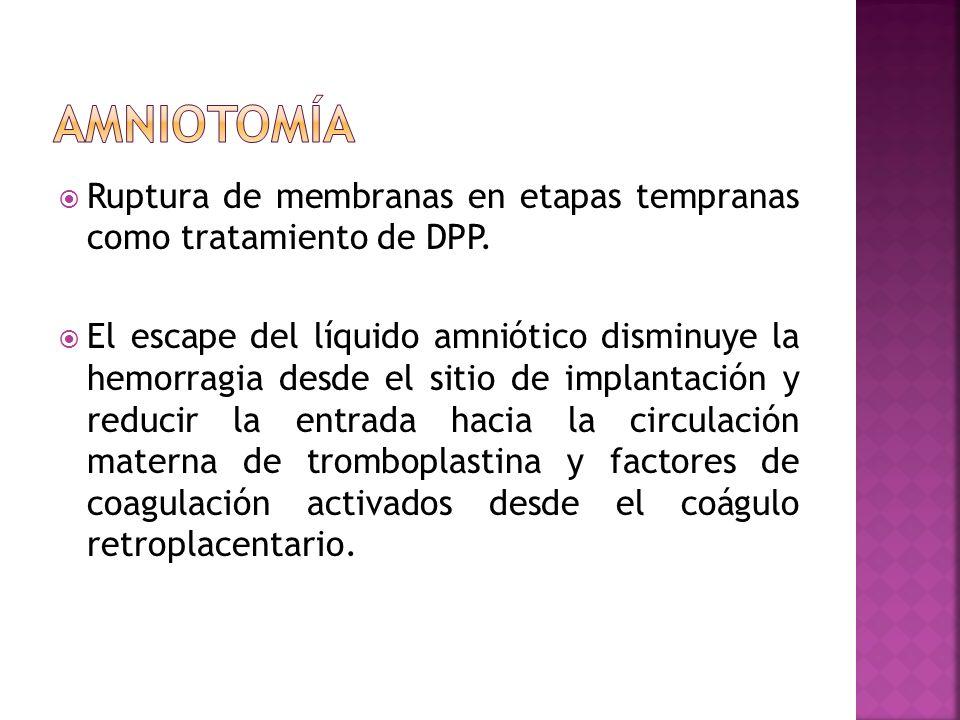 Amniotomía Ruptura de membranas en etapas tempranas como tratamiento de DPP.