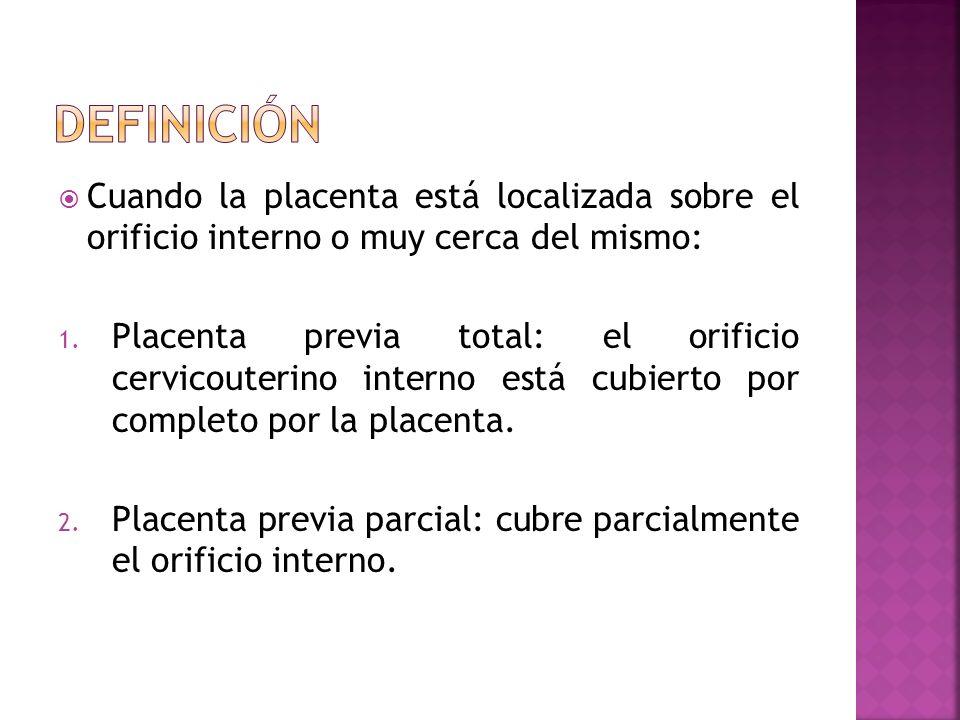 definición Cuando la placenta está localizada sobre el orificio interno o muy cerca del mismo: