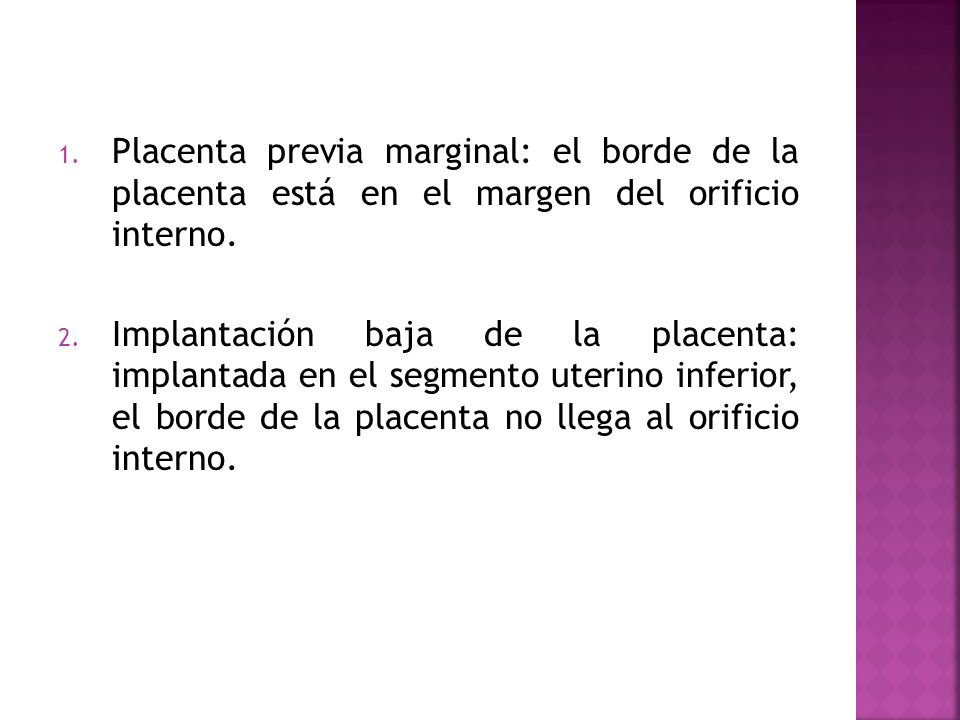 Placenta previa marginal: el borde de la placenta está en el margen del orificio interno.