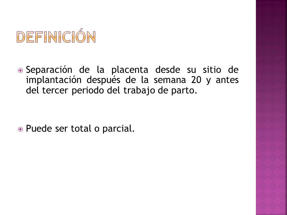 DEFINICIÓNSeparación de la placenta desde su sitio de implantación después de la semana 20 y antes del tercer periodo del trabajo de parto.