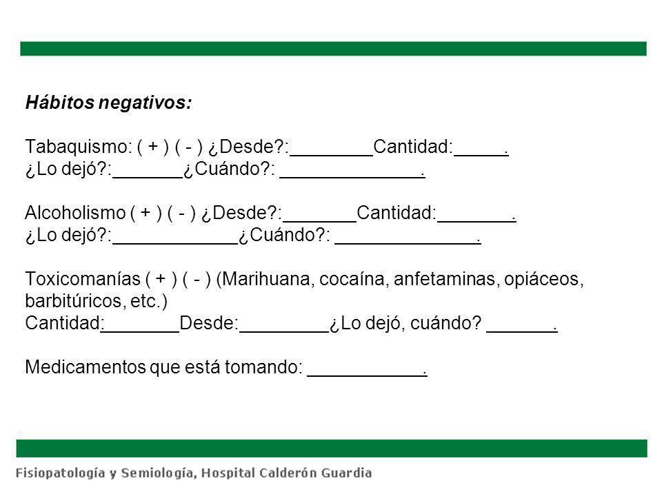 Hábitos negativos: Tabaquismo: ( + ) ( - ) ¿Desde. : Cantidad: