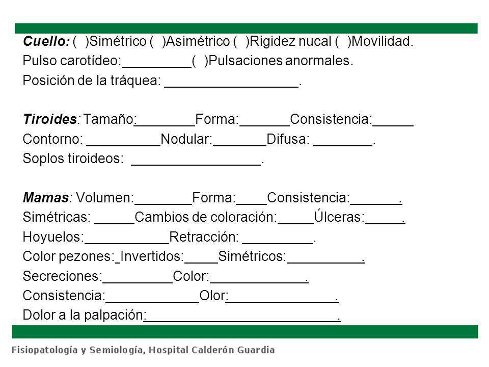 Cuello: ( )Simétrico ( )Asimétrico ( )Rigidez nucal ( )Movilidad