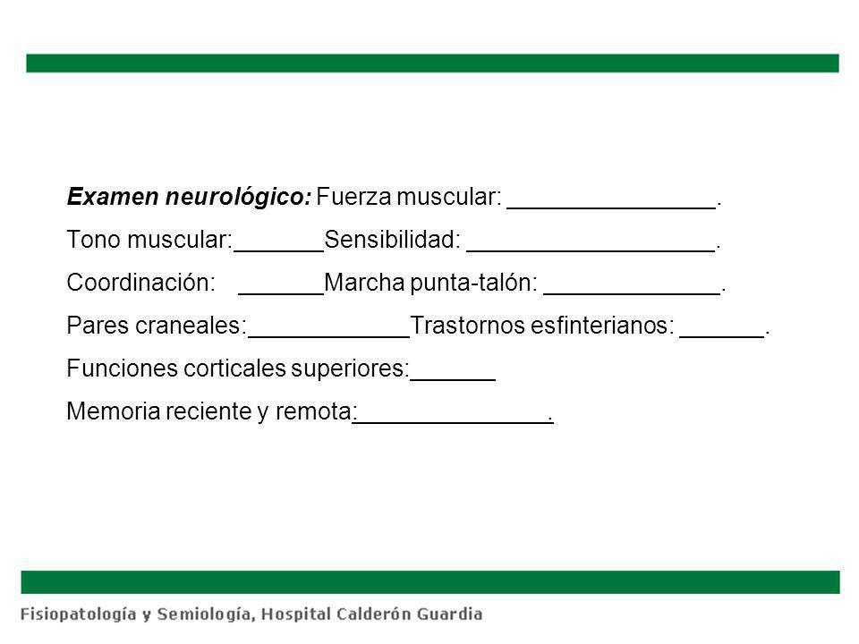 Examen neurológico: Fuerza muscular:. Tono muscular:. Sensibilidad: