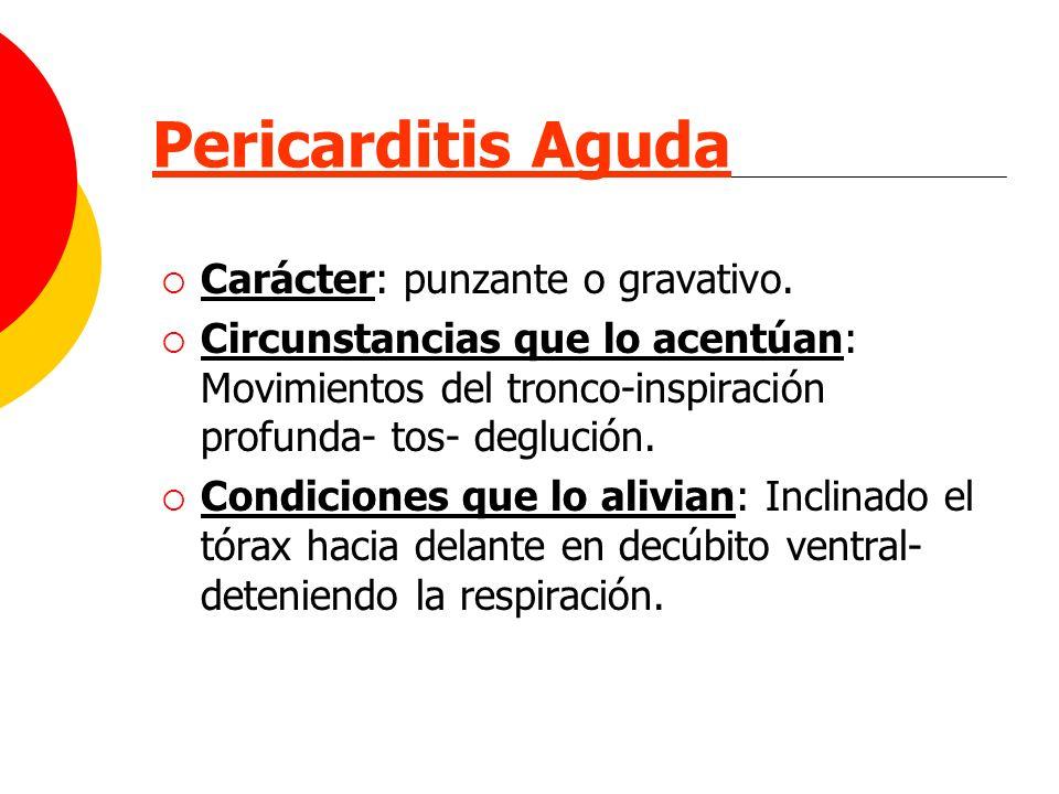 Pericarditis Aguda Carácter: punzante o gravativo.