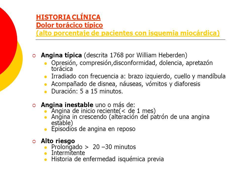 HISTORIA CLÍNICA Dolor torácico típico (alto porcentaje de pacientes con isquemia miocárdica)