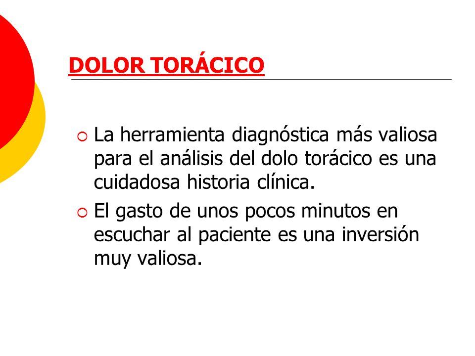DOLOR TORÁCICO La herramienta diagnóstica más valiosa para el análisis del dolo torácico es una cuidadosa historia clínica.