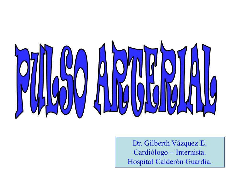 PULSO ARTERIAL Dr. Gilberth Vázquez E. Cardiólogo – Internista.