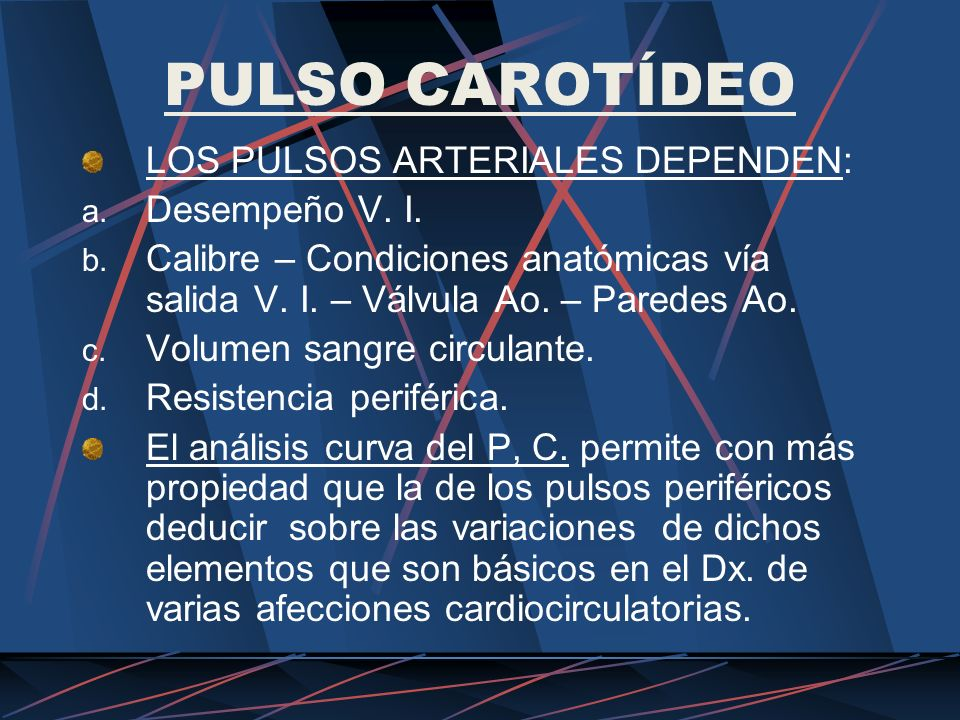 PULSO CAROTÍDEO LOS PULSOS ARTERIALES DEPENDEN: Desempeño V. I.