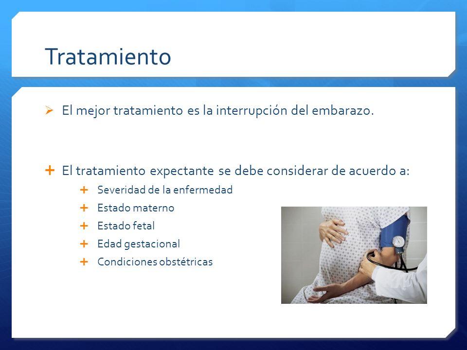 Tratamiento El mejor tratamiento es la interrupción del embarazo.