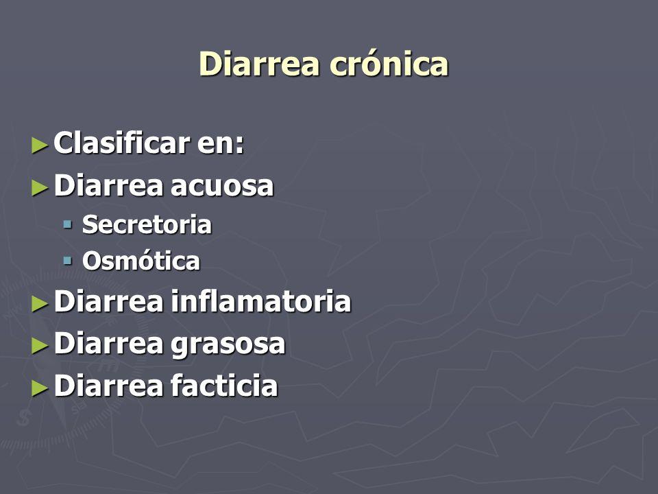 Diarrea crónica Clasificar en: Diarrea acuosa Diarrea inflamatoria