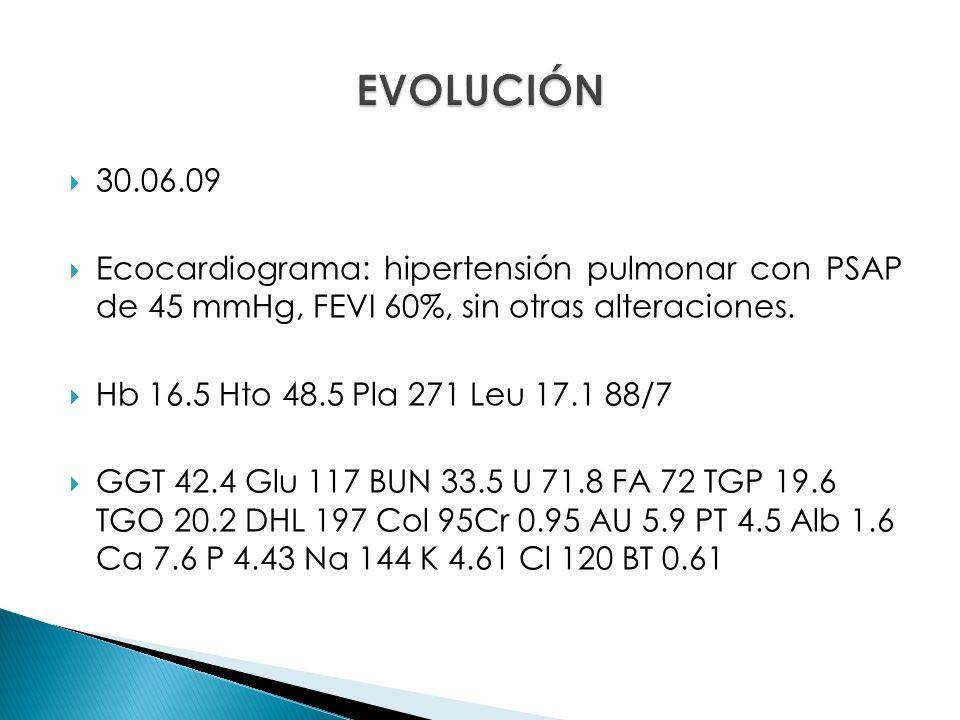 EVOLUCIÓN 30.06.09. Ecocardiograma: hipertensión pulmonar con PSAP de 45 mmHg, FEVI 60%, sin otras alteraciones.