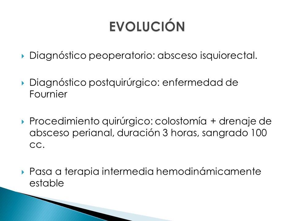EVOLUCIÓN Diagnóstico peoperatorio: absceso isquiorectal.