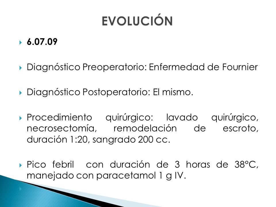 EVOLUCIÓN 6.07.09 Diagnóstico Preoperatorio: Enfermedad de Fournier
