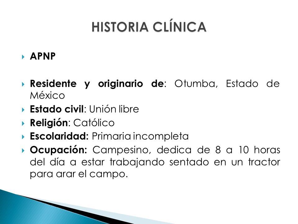 HISTORIA CLÍNICA APNP. Residente y originario de: Otumba, Estado de México. Estado civil: Unión libre.