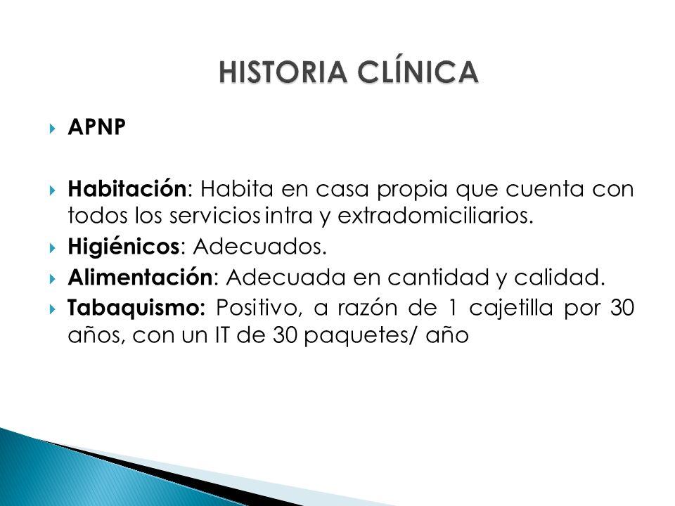 HISTORIA CLÍNICA APNP. Habitación: Habita en casa propia que cuenta con todos los servicios intra y extradomiciliarios.