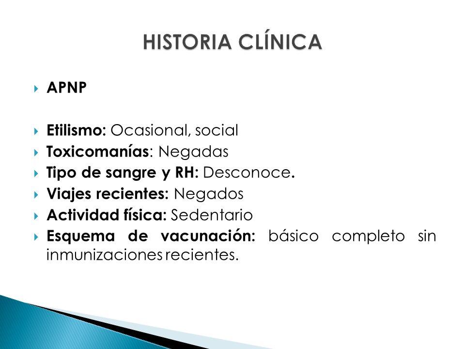 HISTORIA CLÍNICA APNP Etilismo: Ocasional, social