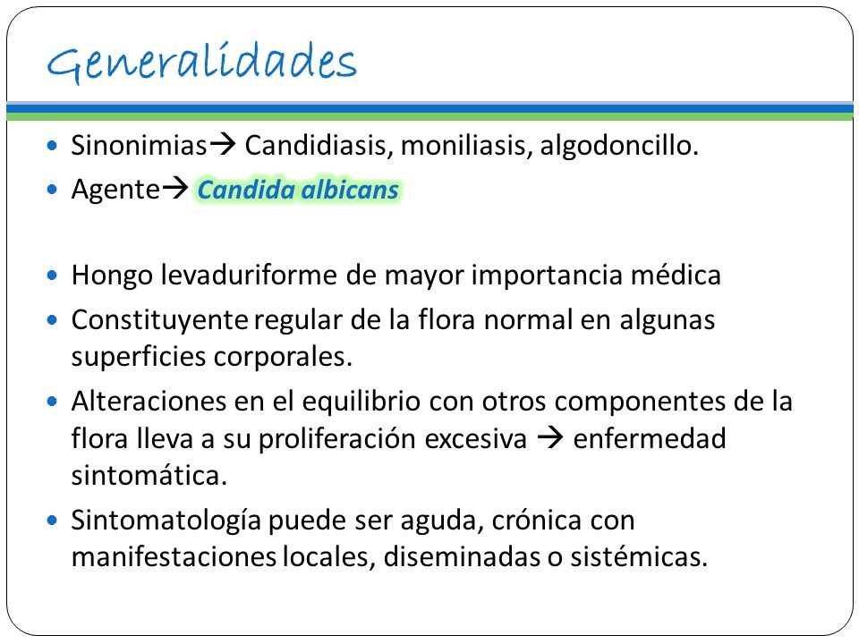 Generalidades Sinonimias Candidiasis, moniliasis, algodoncillo.