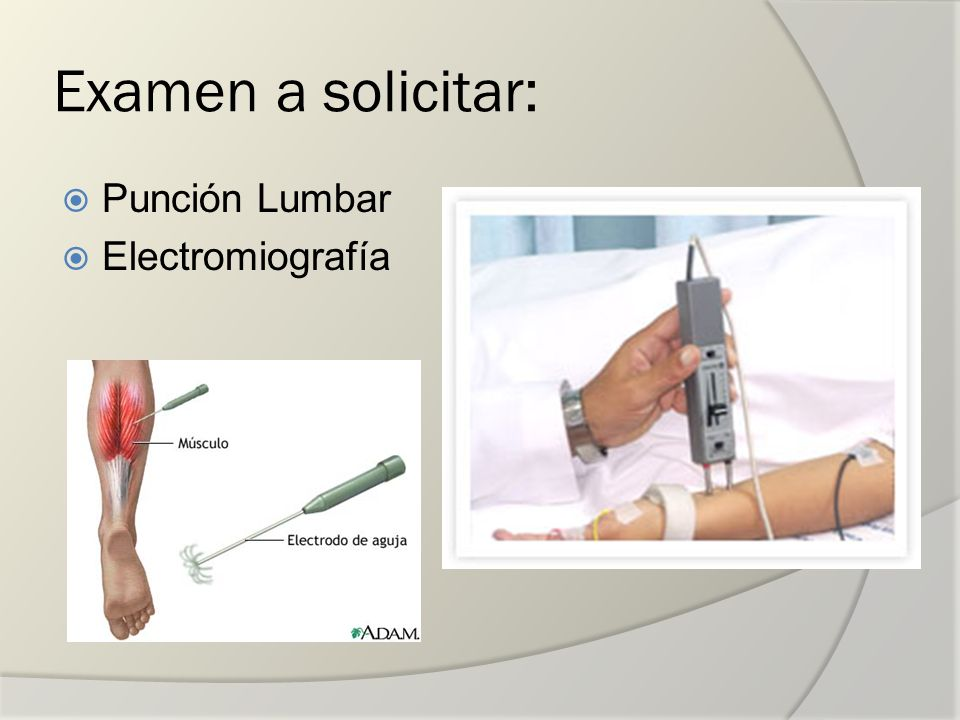 Examen a solicitar: Punción Lumbar Electromiografía