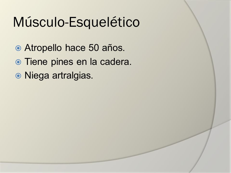 Músculo-Esquelético Atropello hace 50 años. Tiene pines en la cadera.