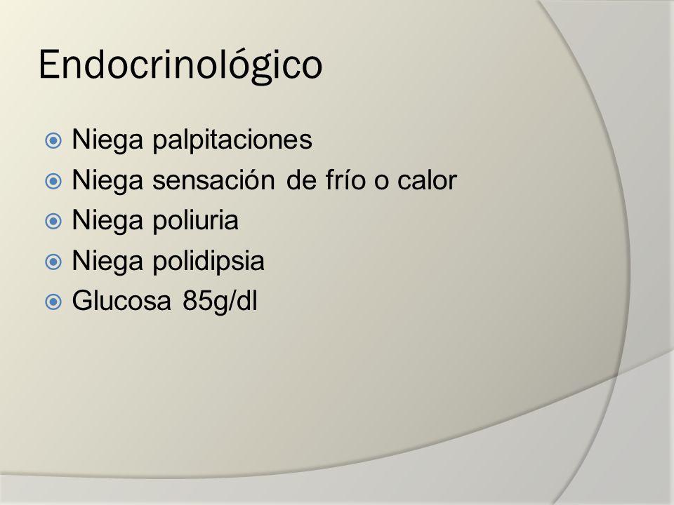 Endocrinológico Niega palpitaciones Niega sensación de frío o calor