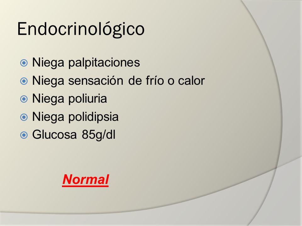Endocrinológico Normal Niega palpitaciones
