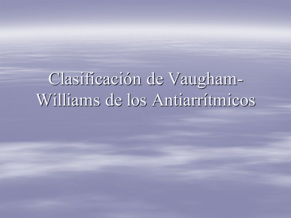 Clasificación de Vaugham-Williams de los Antiarrítmicos
