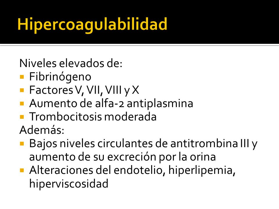 Hipercoagulabilidad Niveles elevados de: Fibrinógeno