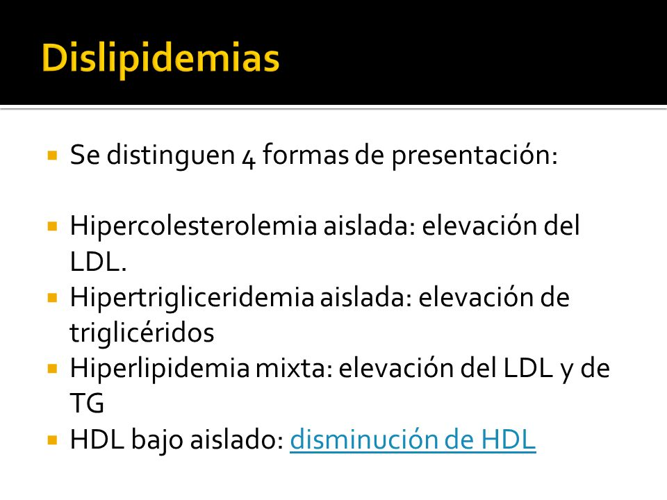 Dislipidemias Se distinguen 4 formas de presentación: