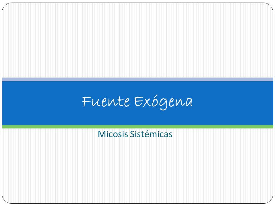 Fuente Exógena Micosis Sistémicas