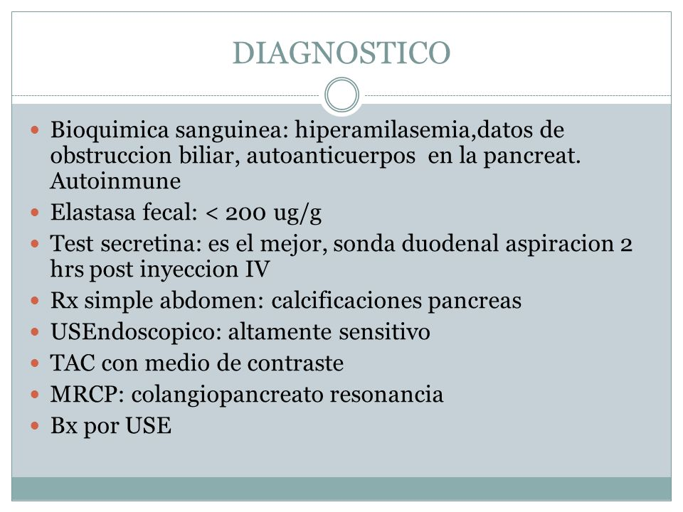 DIAGNOSTICO Bioquimica sanguinea: hiperamilasemia,datos de obstruccion biliar, autoanticuerpos en la pancreat. Autoinmune.