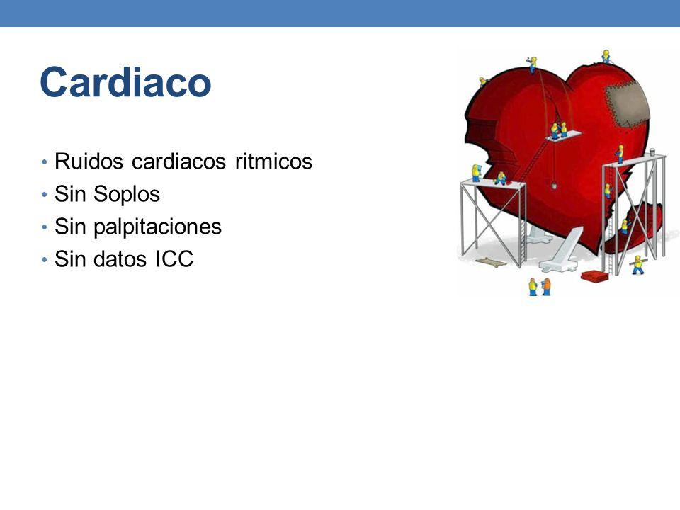 Cardiaco Ruidos cardiacos ritmicos Sin Soplos Sin palpitaciones