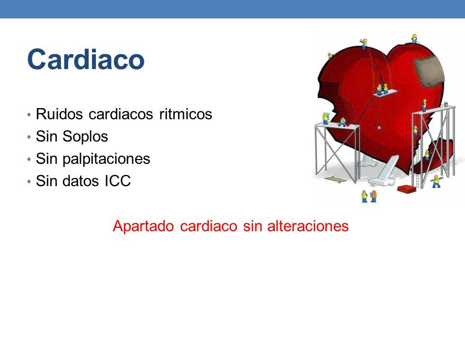 Apartado cardiaco sin alteraciones