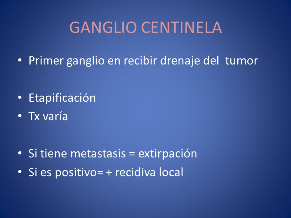 GANGLIO CENTINELA Primer ganglio en recibir drenaje del tumor